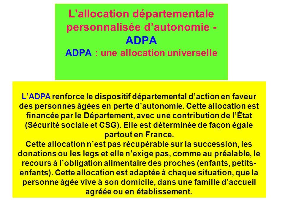 L'allocation départementale personnalisée dautonomie - ADPA ADPA : une allocation universelle LADPA renforce le dispositif départemental daction en fa