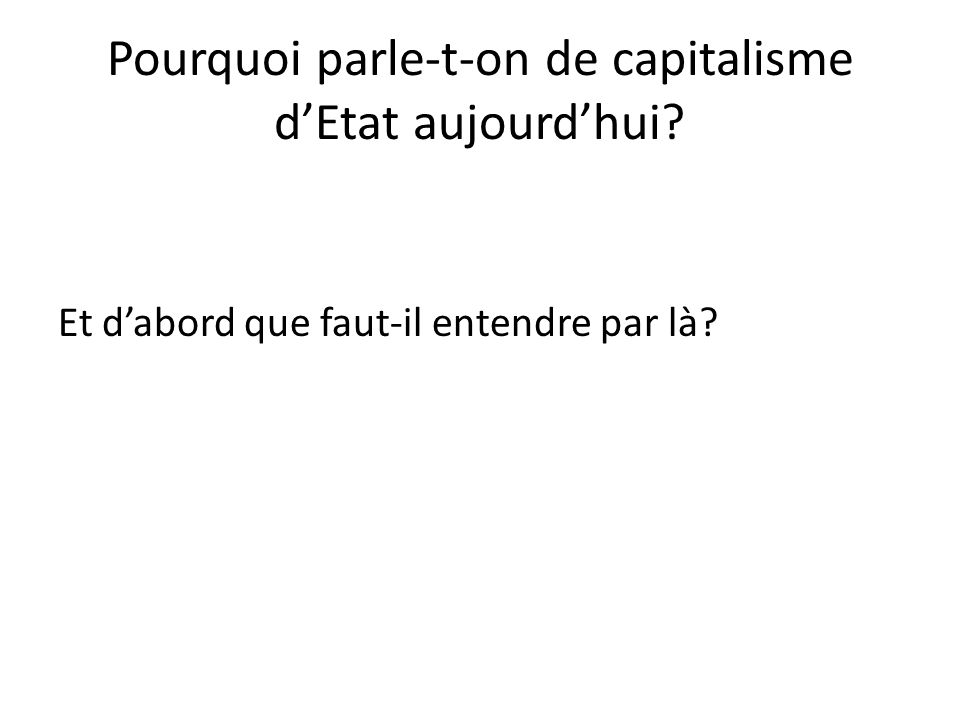 Pourquoi parle-t-on de capitalisme dEtat aujourdhui? Et dabord que faut-il entendre par là?