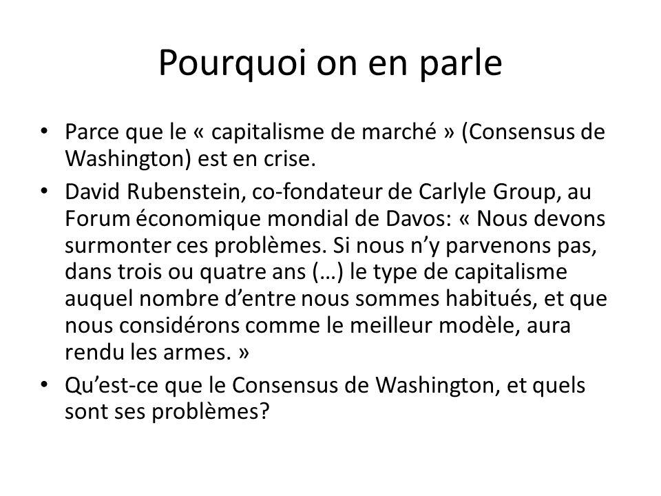 Pourquoi on en parle Parce que le « capitalisme de marché » (Consensus de Washington) est en crise.