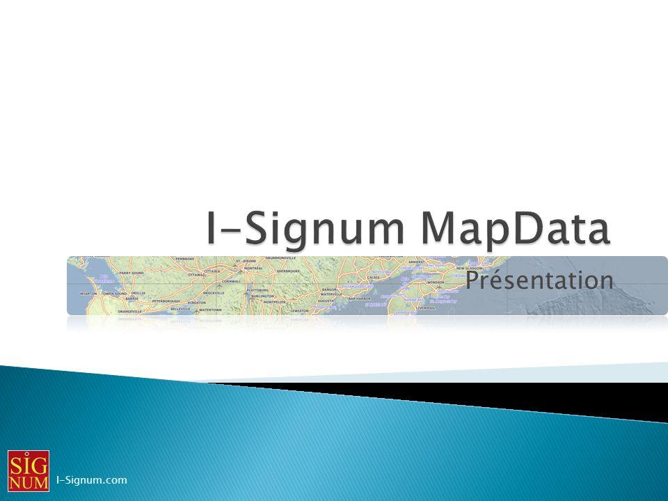 Bienvenue à la présentation I-Signum MapData Par : Germain Bélanger Tous droits réservés.