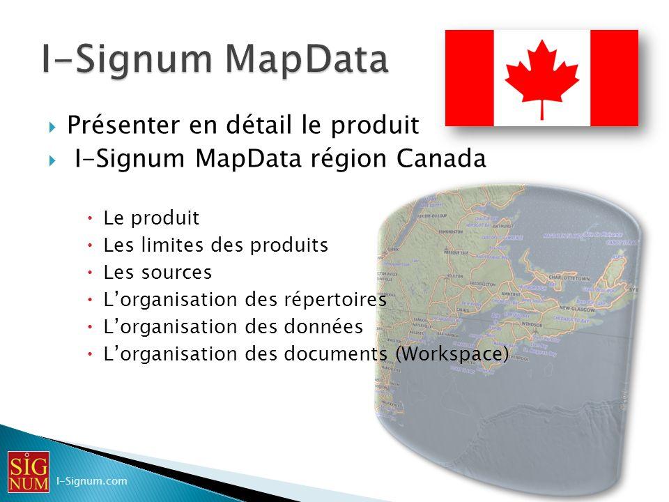 Présenter en détail le produit I-Signum MapData région Canada Le produit Les limites des produits Les sources Lorganisation des répertoires Lorganisat