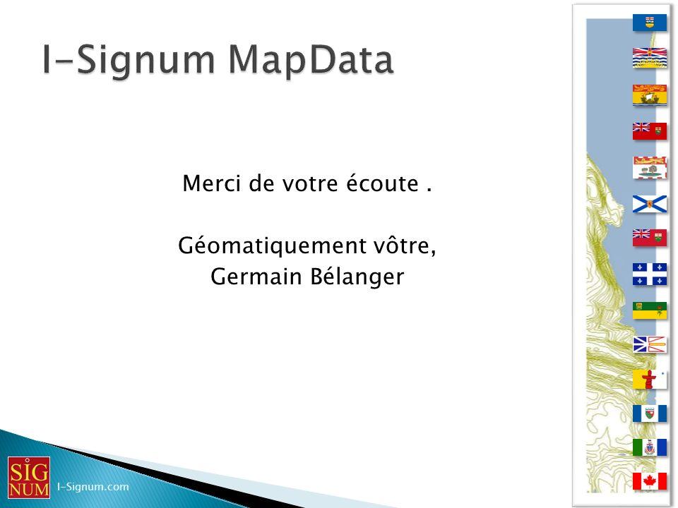 Merci de votre écoute. Géomatiquement vôtre, Germain Bélanger I-Signum.com
