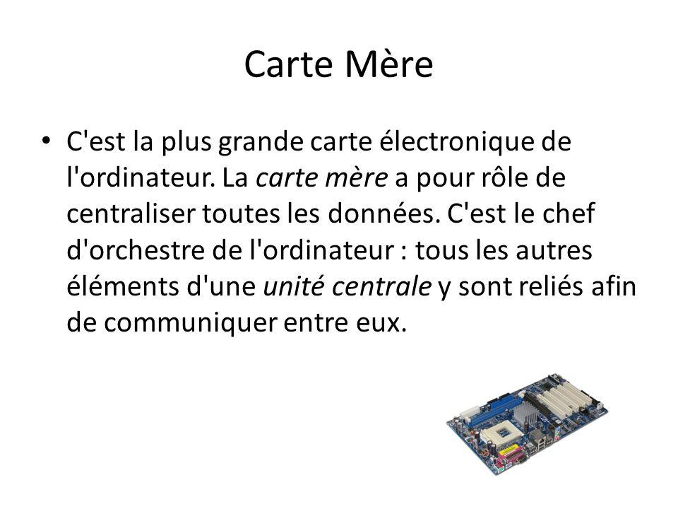 Carte Mère C est la plus grande carte électronique de l ordinateur.