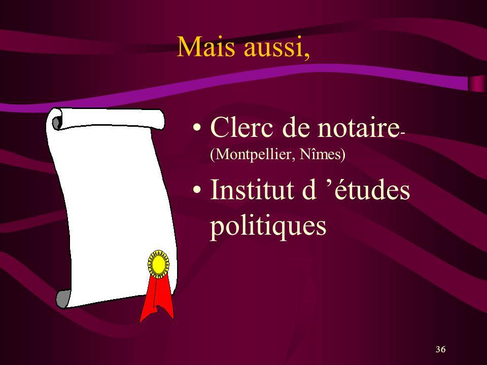 36 Mais aussi, Clerc de notaire - (Montpellier, Nîmes) Institut d études politiques