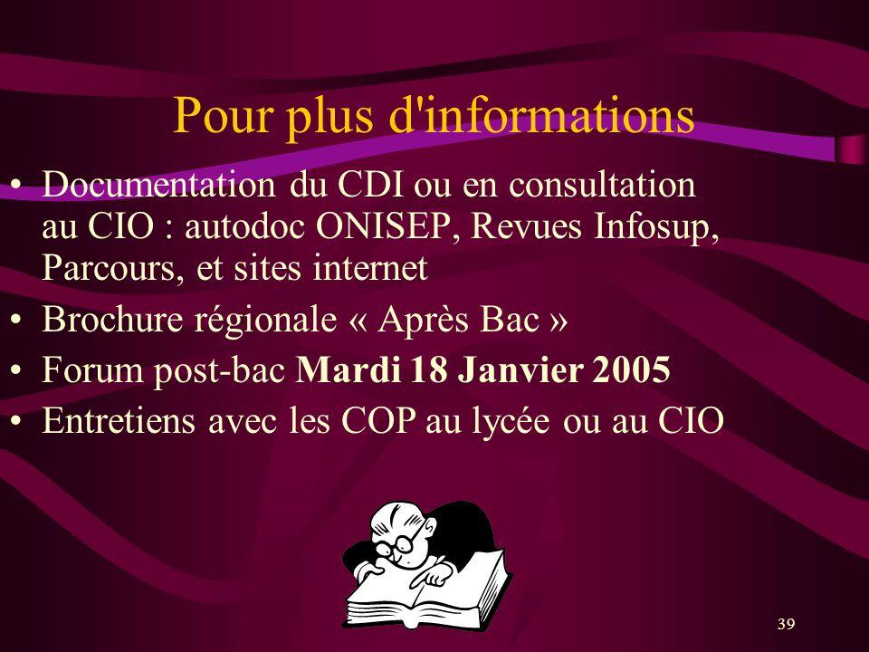 39 Pour plus d'informations Documentation du CDI ou en consultation au CIO : autodoc ONISEP, Revues Infosup, Parcours, et sites internet Brochure régi