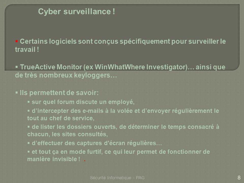 8 Sécurité Informatique - PAG Cyber surveillance ! Certains logiciels sont conçus spécifiquement pour surveiller le travail ! TrueActive Monitor (ex W