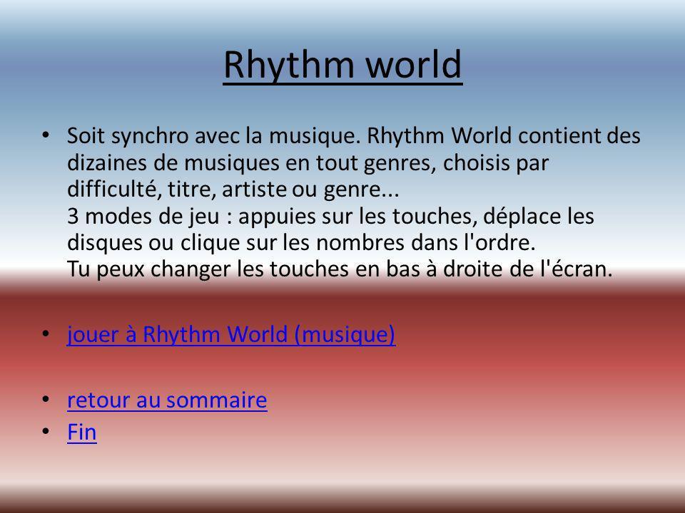 Rhythm world Soit synchro avec la musique.