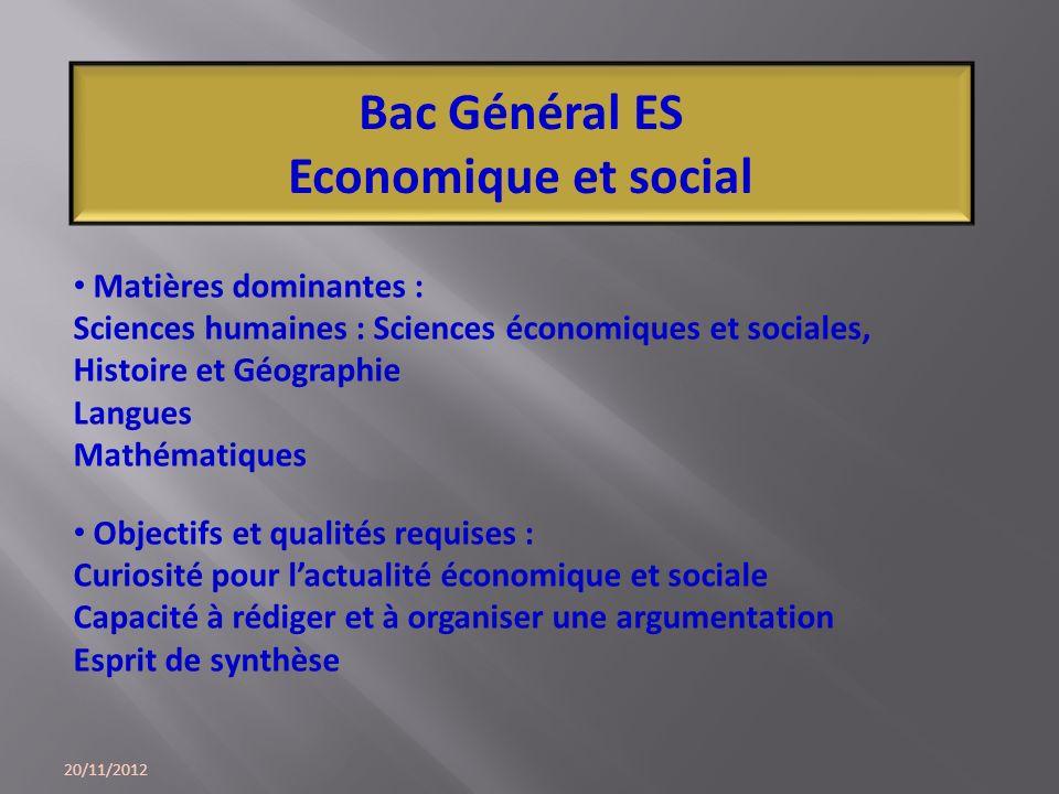 20/11/2012 Bac Général ES Economique et social Matières dominantes : Sciences humaines : Sciences économiques et sociales, Histoire et Géographie Lang