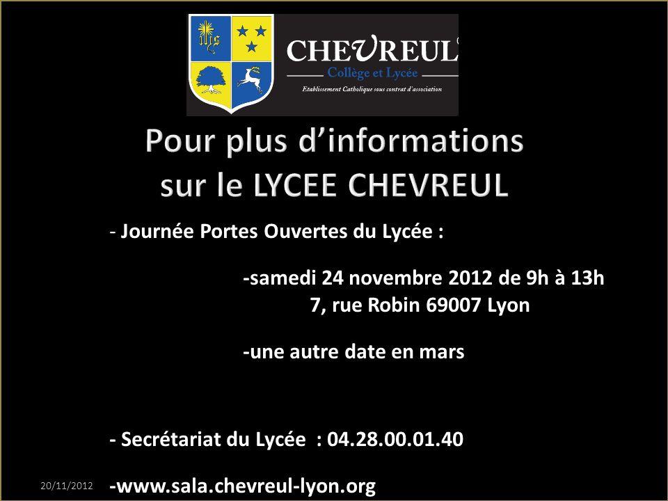 - Journée Portes Ouvertes du Lycée : -samedi 24 novembre 2012 de 9h à 13h 7, rue Robin 69007 Lyon -une autre date en mars - Secrétariat du Lycée : 04.
