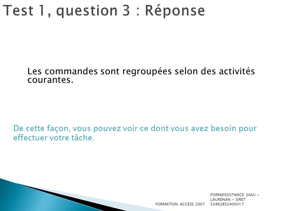 Test 1, question 3 : Réponse Les commandes sont regroupées selon des activités courantes. De cette façon, vous pouvez voir ce dont vous avez besoin po
