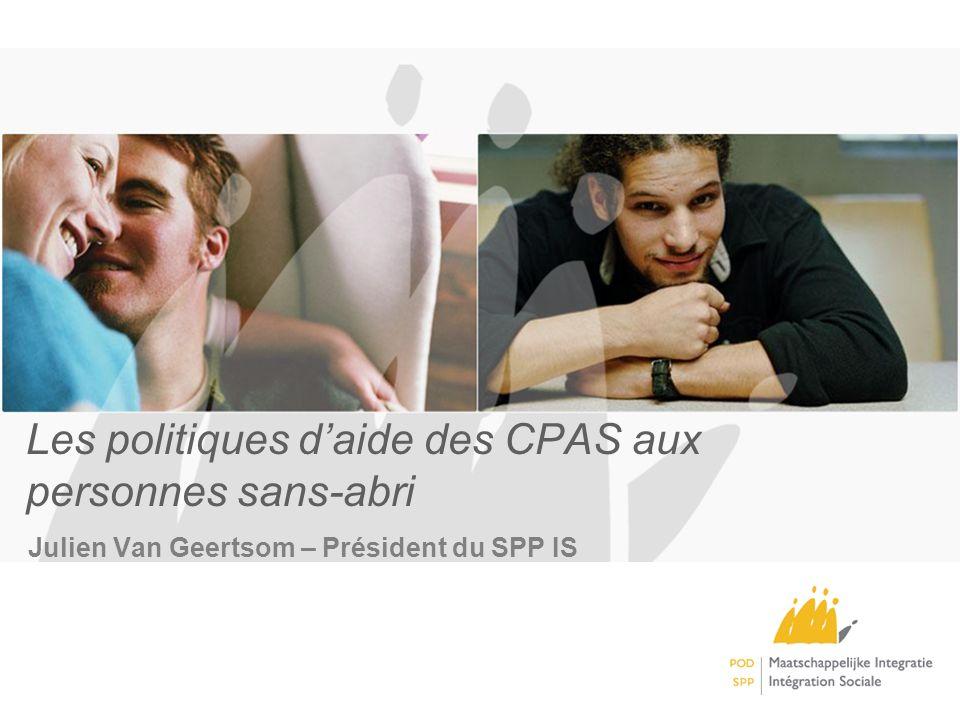 Les politiques daide des CPAS aux personnes sans-abri Julien Van Geertsom – Président du SPP IS