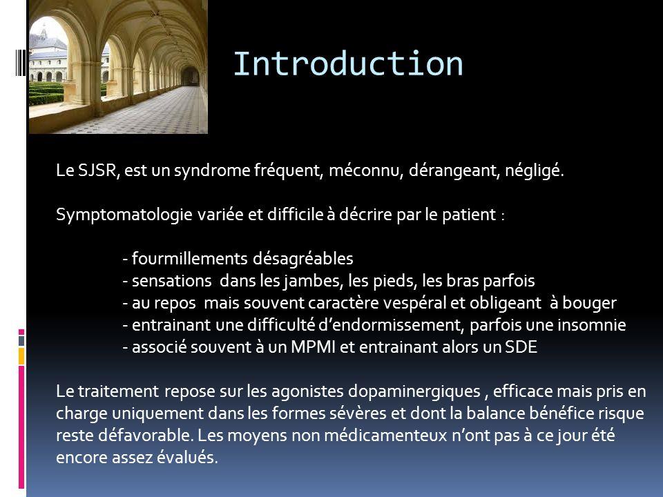 Introduction Le SJSR, est un syndrome fréquent, méconnu, dérangeant, négligé. Symptomatologie variée et difficile à décrire par le patient : - fourmil