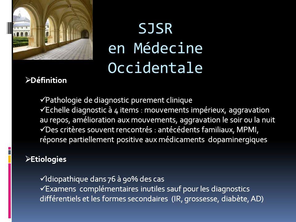 SJSR en Médecine Occidentale Définition Pathologie de diagnostic purement clinique Echelle diagnostic à 4 items : mouvements impérieux, aggravation au