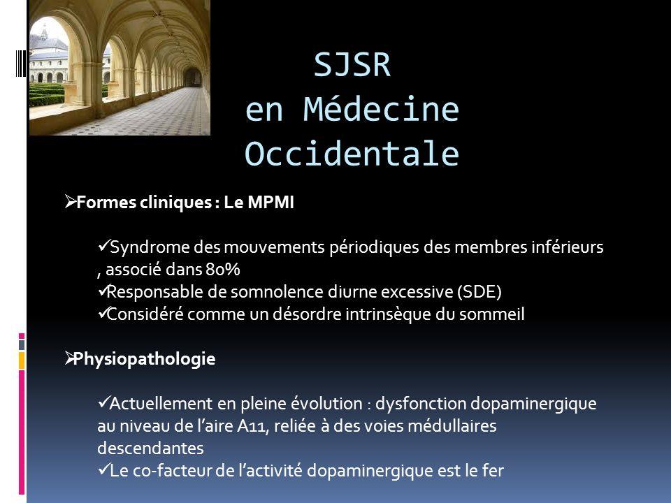 SJSR en Médecine Occidentale Formes cliniques : Le MPMI Syndrome des mouvements périodiques des membres inférieurs, associé dans 80% Responsable de so