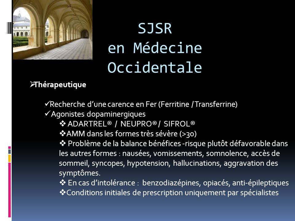 SJSR en Médecine Occidentale Thérapeutique Recherche dune carence en Fer (Ferritine / Transferrine) Agonistes dopaminergiques ADARTREL® / NEUPRO® / SI