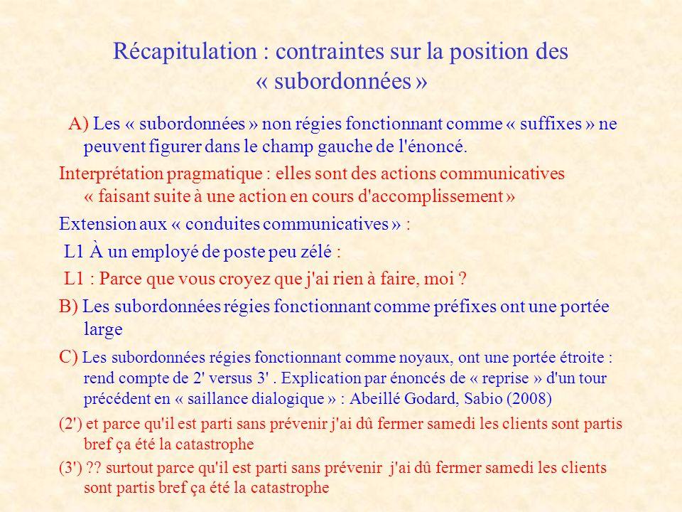 Récapitulation : contraintes sur la position des « subordonnées » A) Les « subordonnées » non régies fonctionnant comme « suffixes » ne peuvent figure
