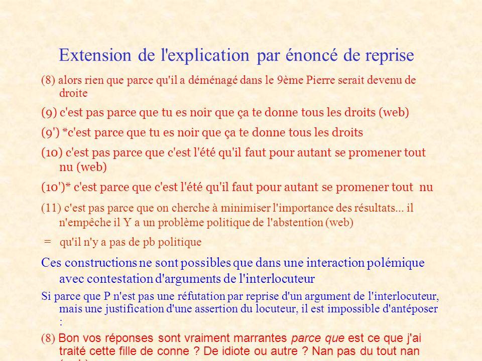 Extension de l'explication par énoncé de reprise (8) alors rien que parce qu'il a déménagé dans le 9ème Pierre serait devenu de droite (9) c'est pas p
