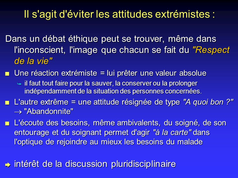 Il s'agit d'éviter les attitudes extrémistes : Dans un débat éthique peut se trouver, même dans l'inconscient, l'image que chacun se fait du