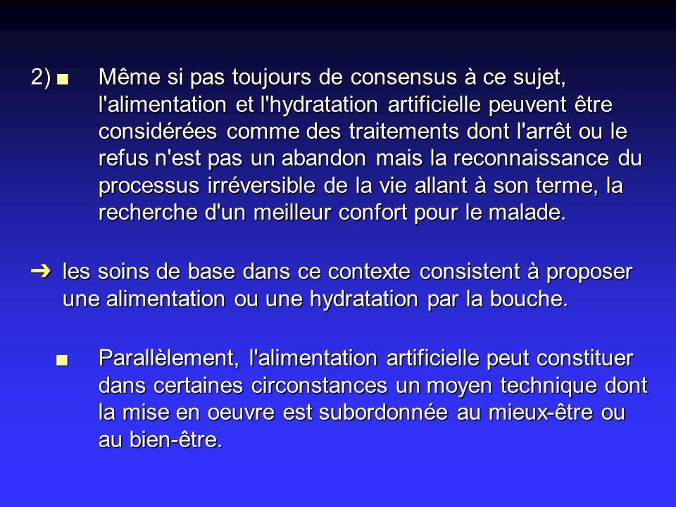 2) Même si pas toujours de consensus à ce sujet, l'alimentation et l'hydratation artificielle peuvent être considérées comme des traitements dont l'ar