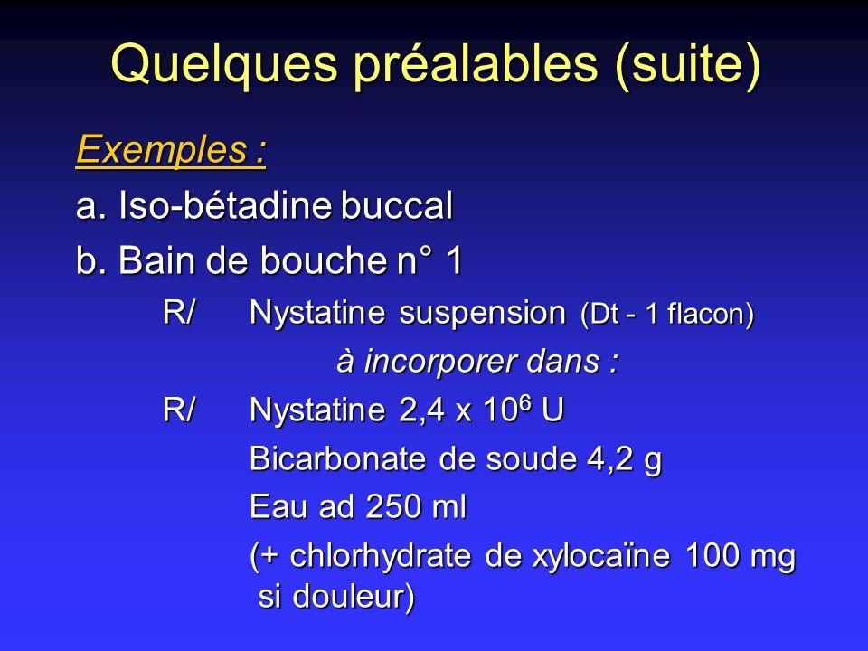 Quelques préalables (suite) Exemples : a. Iso-bétadine buccal b. Bain de bouche n° 1 R/Nystatine suspension (Dt - 1 flacon) à incorporer dans : R/Nyst