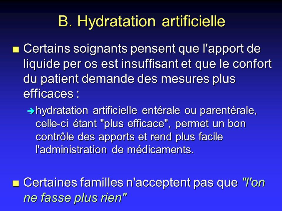 B. Hydratation artificielle n Certains soignants pensent que l'apport de liquide per os est insuffisant et que le confort du patient demande des mesur