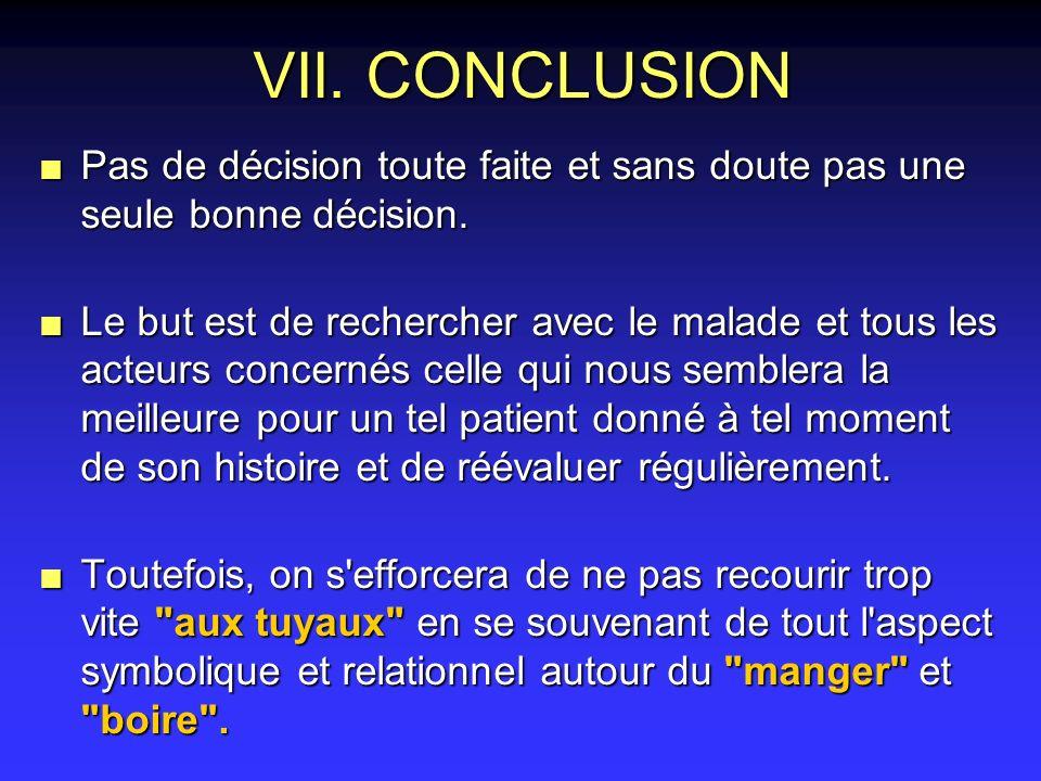 VII. CONCLUSION n Pas de décision toute faite et sans doute pas une seule bonne décision. n Le but est de rechercher avec le malade et tous les acteur