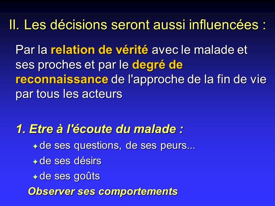 II. Les décisions seront aussi influencées : Par la relation de vérité avec le malade et ses proches et par le degré de reconnaissance de l'approche d