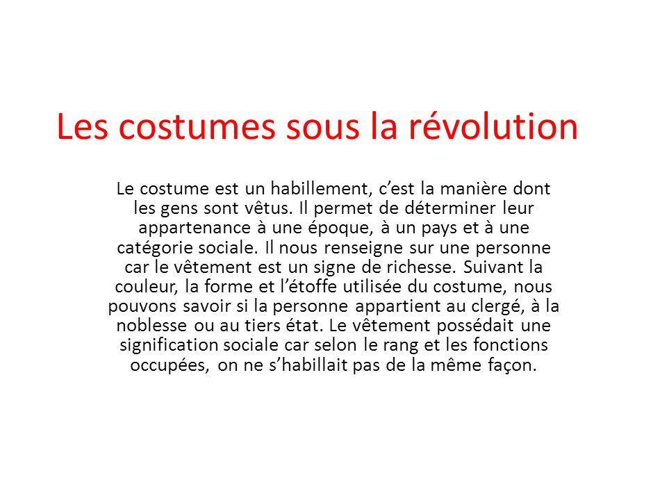 Les costumes sous la révolution Le costume est un habillement, cest la manière dont les gens sont vêtus.
