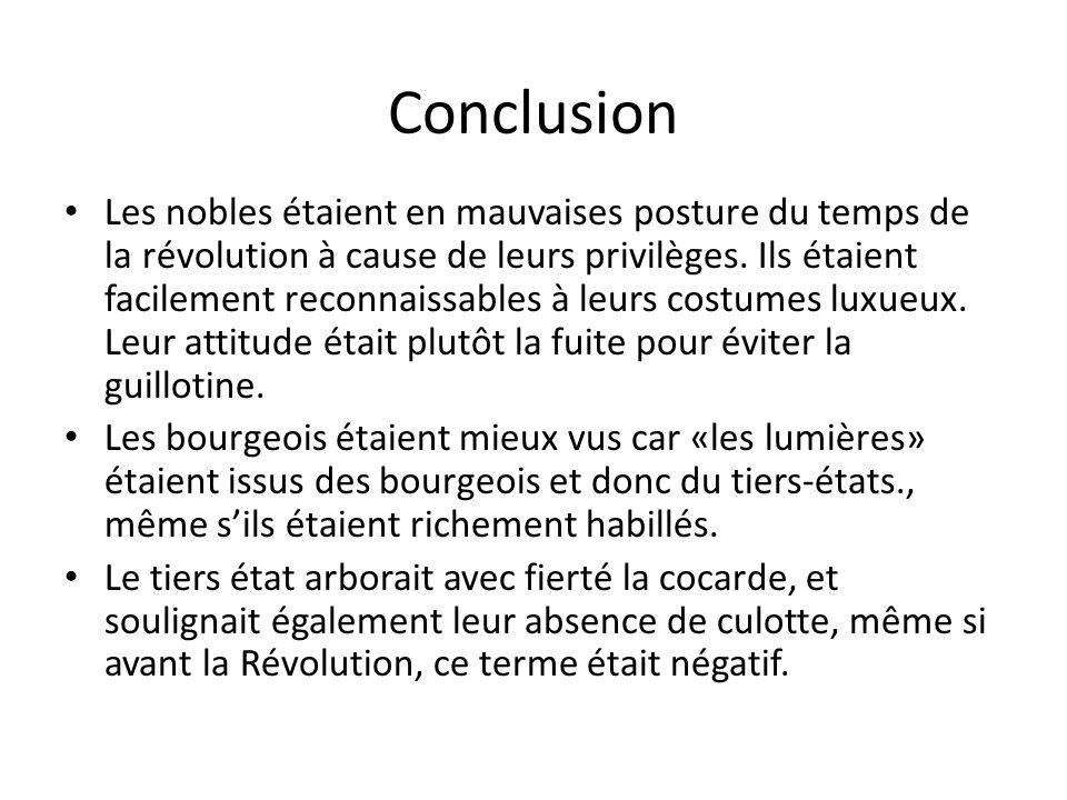 Conclusion Les nobles étaient en mauvaises posture du temps de la révolution à cause de leurs privilèges.