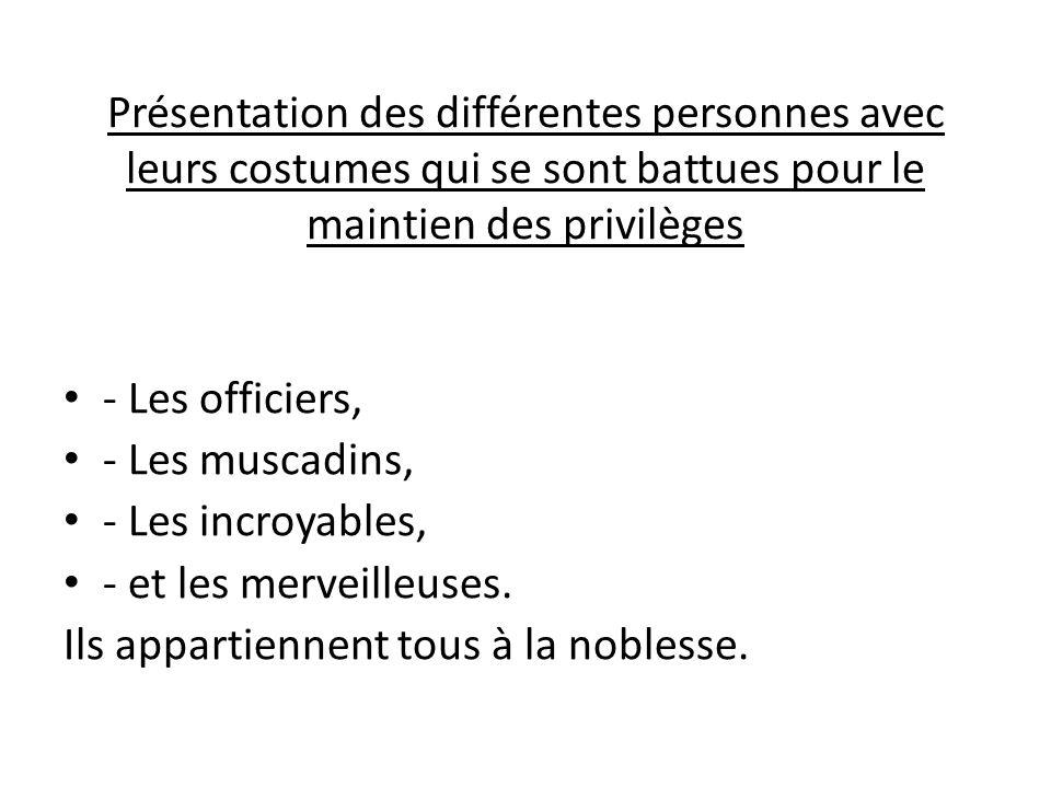 Présentation des différentes personnes avec leurs costumes qui se sont battues pour le maintien des privilèges - Les officiers, - Les muscadins, - Les incroyables, - et les merveilleuses.