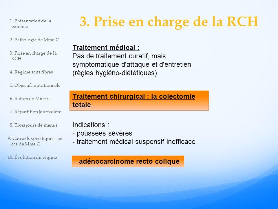 3. Prise en charge de la RCH Traitement médical : Pas de traitement curatif, mais symptomatique d'attaque et d'entretien (règles hygiéno-diététiques)