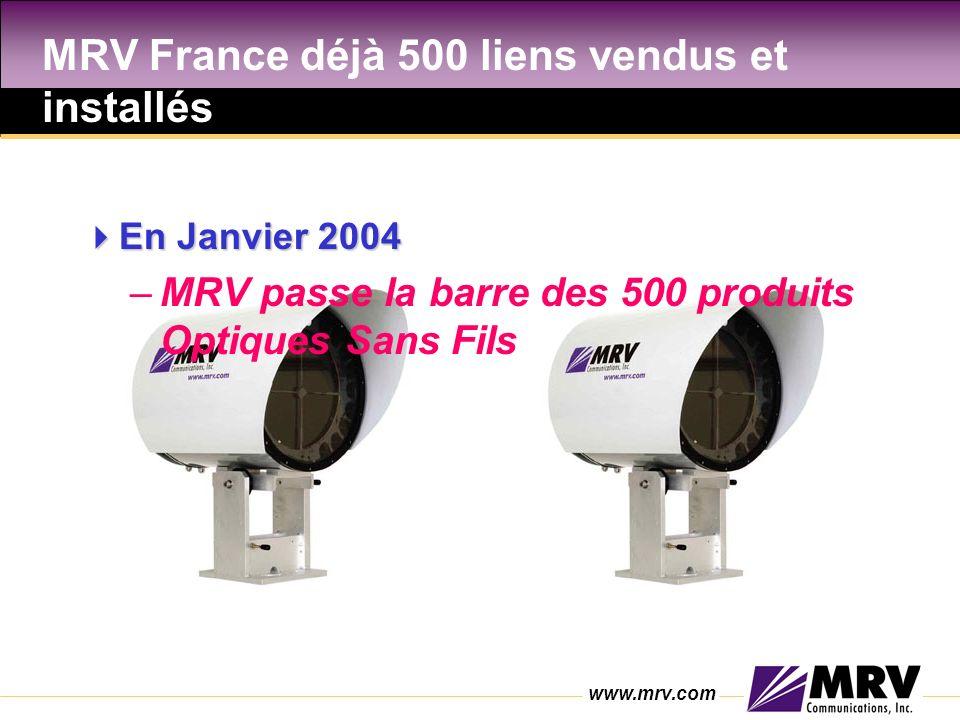 www.mrv.com MRV France déjà 500 liens vendus et installés En Janvier 2004 En Janvier 2004 –MRV passe la barre des 500 produits Optiques Sans Fils