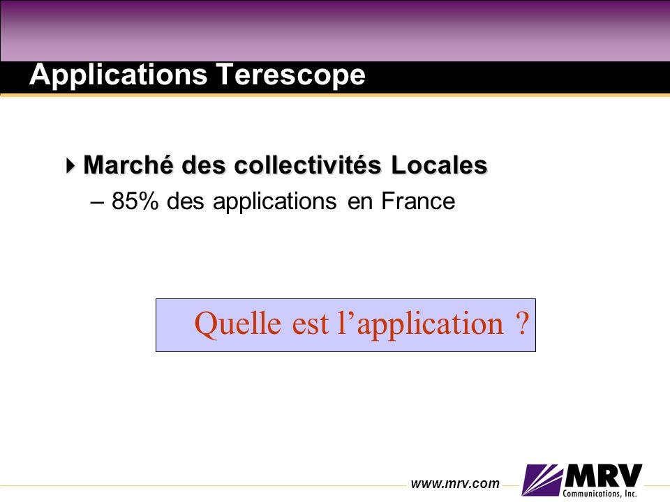 www.mrv.com Applications Terescope Marché des collectivités Locales Marché des collectivités Locales –85% des applications en France Quelle est lapplication ?