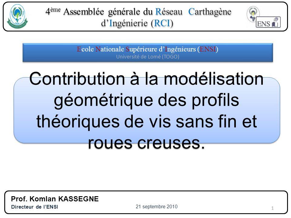 4 ème Assemblée générale du Réseau Carthagène dIngénierie (RCI) Contribution à la modélisation géométrique des profils théoriques de vis sans fin et r