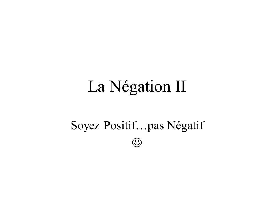 La Négation II Soyez Positif…pas Négatif