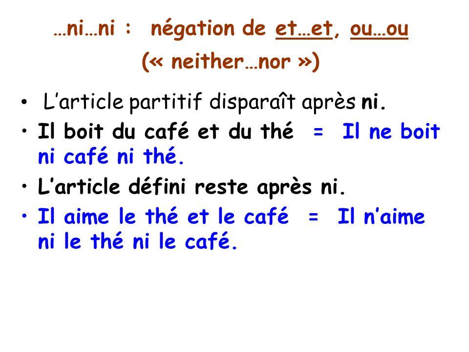 …ni…ni : négation de et…et, ou…ou (« neither…nor ») Larticle partitif disparaît après ni.