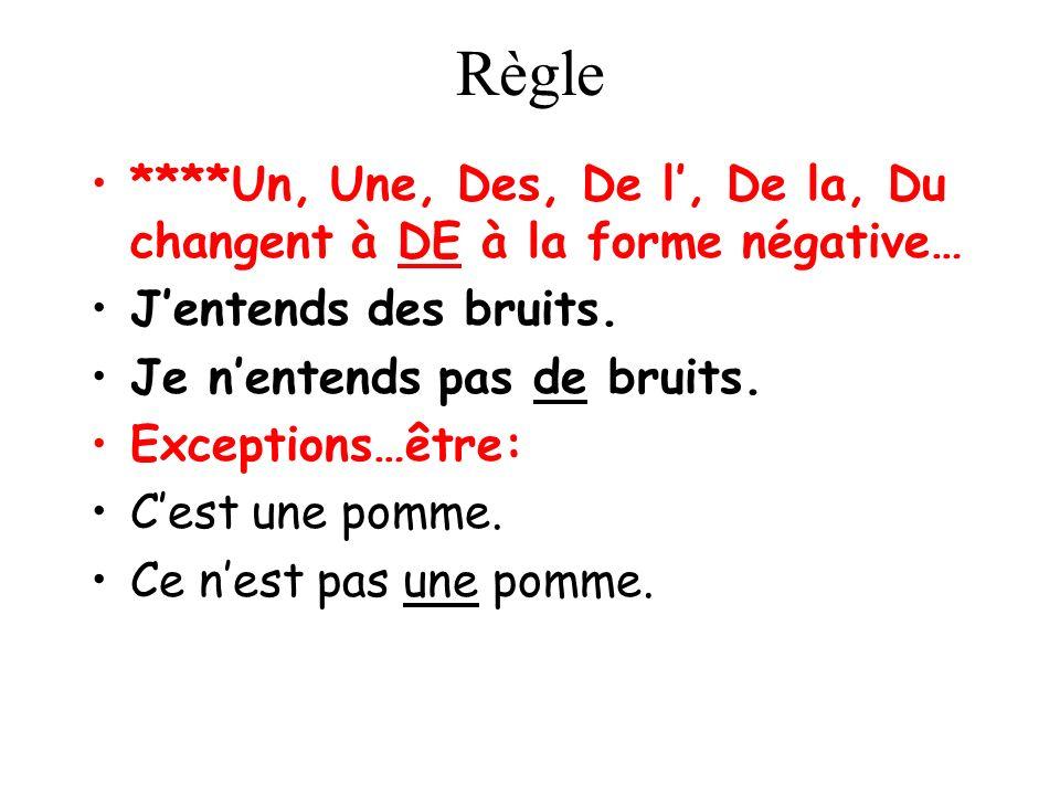 Règle ****Un, Une, Des, De l, De la, Du changent à DE à la forme négative… Jentends des bruits.