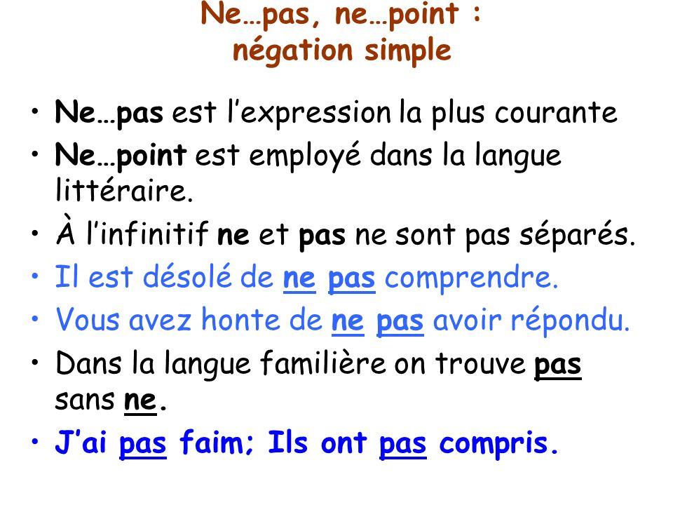 Ne…pas, ne…point : négation simple Ne…pas est lexpression la plus courante Ne…point est employé dans la langue littéraire.