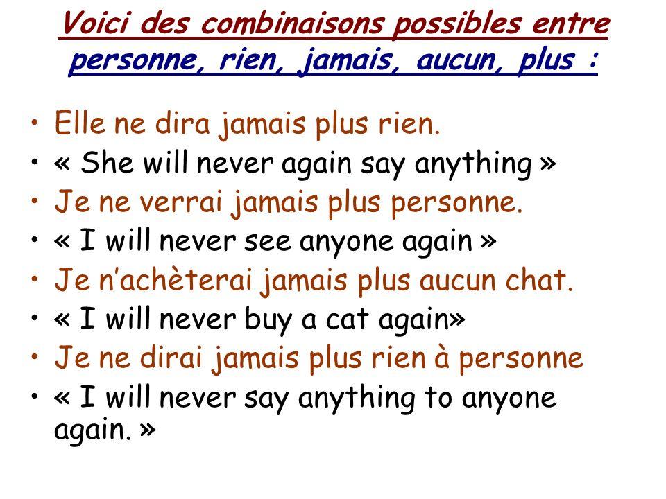 Voici des combinaisons possibles entre personne, rien, jamais, aucun, plus : Elle ne dira jamais plus rien.