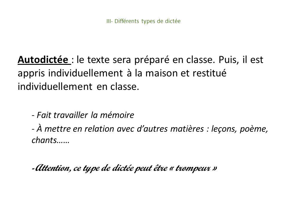 III- Différents types de dictée Autodictée : le texte sera préparé en classe.