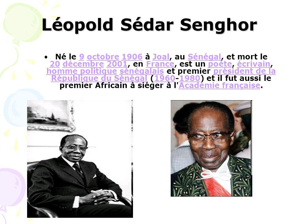 Léopold Sédar Senghor Né le 9 octobre 1906 à Joal, au Sénégal, et mort le 20 décembre 2001, en France, est un poète, écrivain, homme politique sénégal
