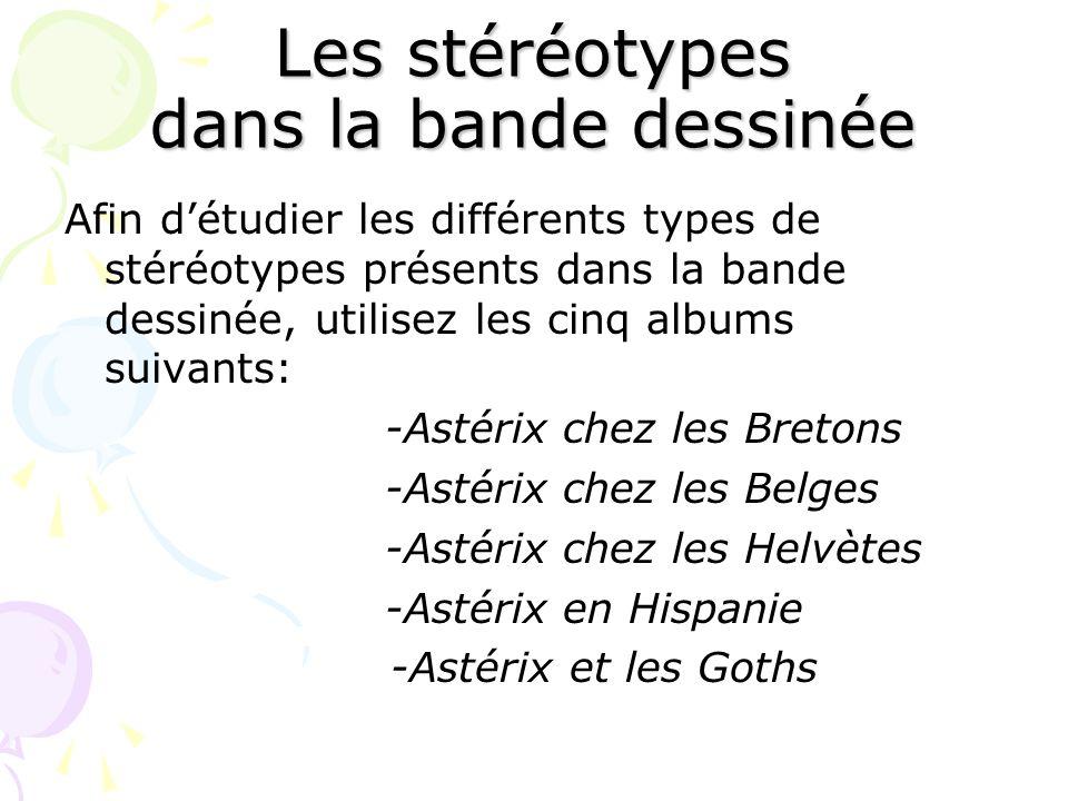 Les stéréotypes dans la bande dessinée Afin détudier les différents types de stéréotypes présents dans la bande dessinée, utilisez les cinq albums sui
