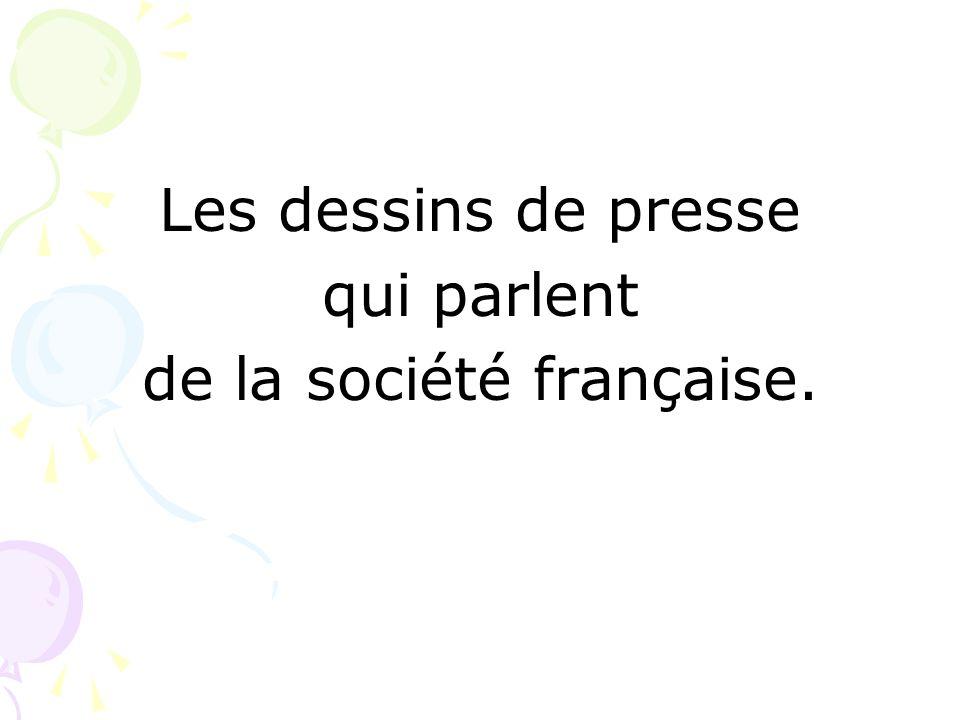 Les dessins de presse qui parlent de la société française.