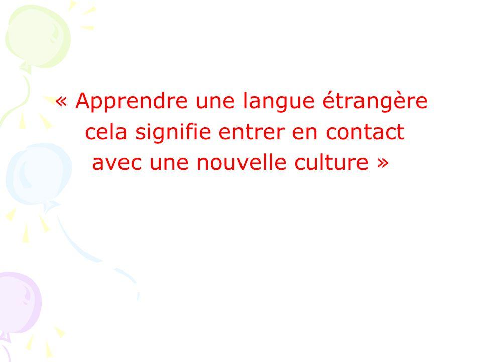 « Apprendre une langue étrangère cela signifie entrer en contact avec une nouvelle culture »