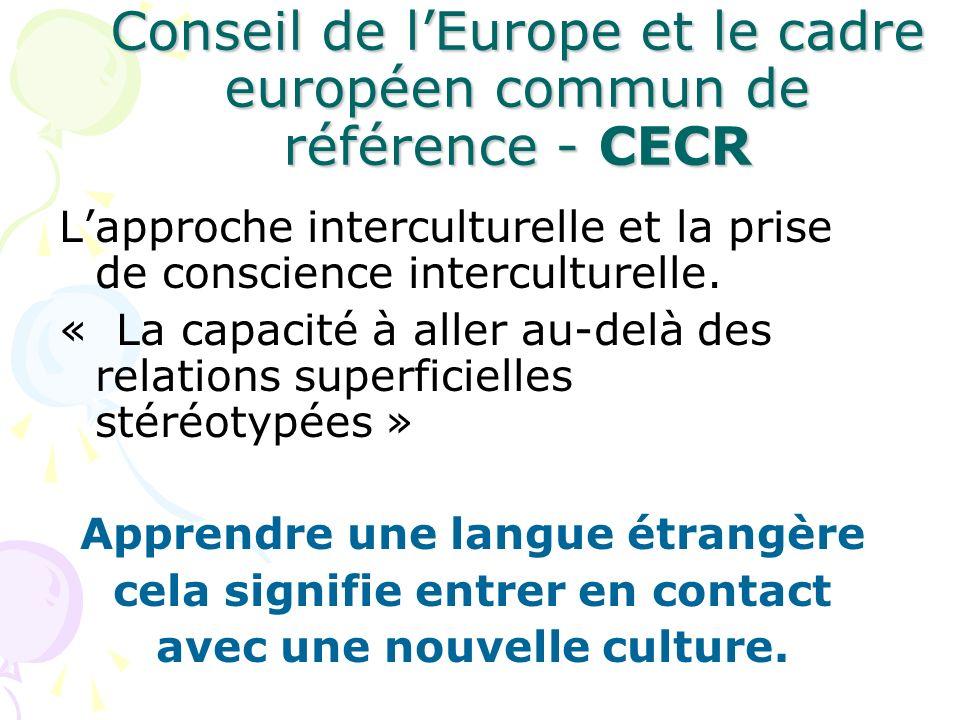 Conseil de lEurope et le cadre européen commun de référence - CECR Lapproche interculturelle et la prise de conscience interculturelle. « La capacité