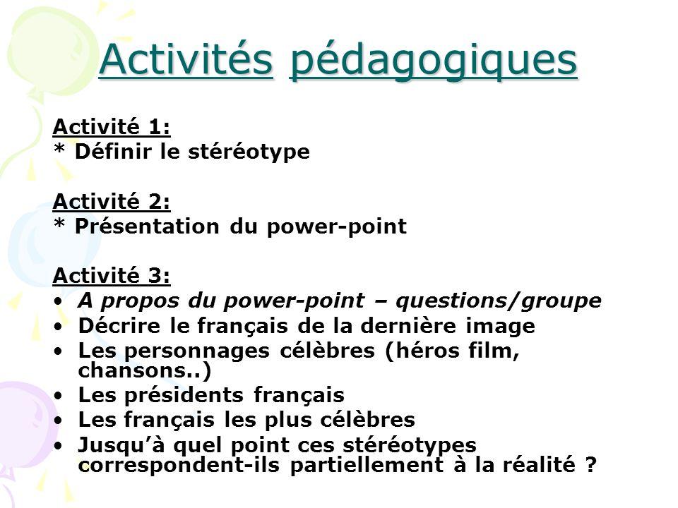 Activités pédagogiques Activité 1: * Définir le stéréotype Activité 2: * Présentation du power-point Activité 3: A propos du power-point – questions/g