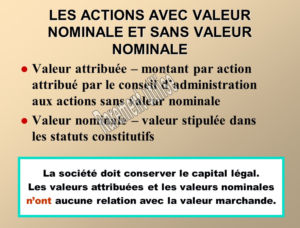 Valeur attribuée – montant par action attribué par le conseil dadministration aux actions sans valeur nominale Valeur nominale – valeur stipulée dans