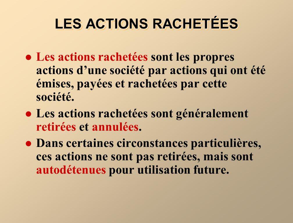 LES ACTIONS RACHETÉES Les actions rachetées sont les propres actions dune société par actions qui ont été émises, payées et rachetées par cette sociét