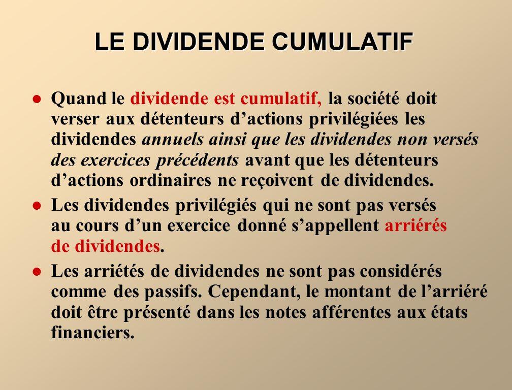 LE DIVIDENDE CUMULATIF Quand le dividende est cumulatif, la société doit verser aux détenteurs dactions privilégiées les dividendes annuels ainsi que