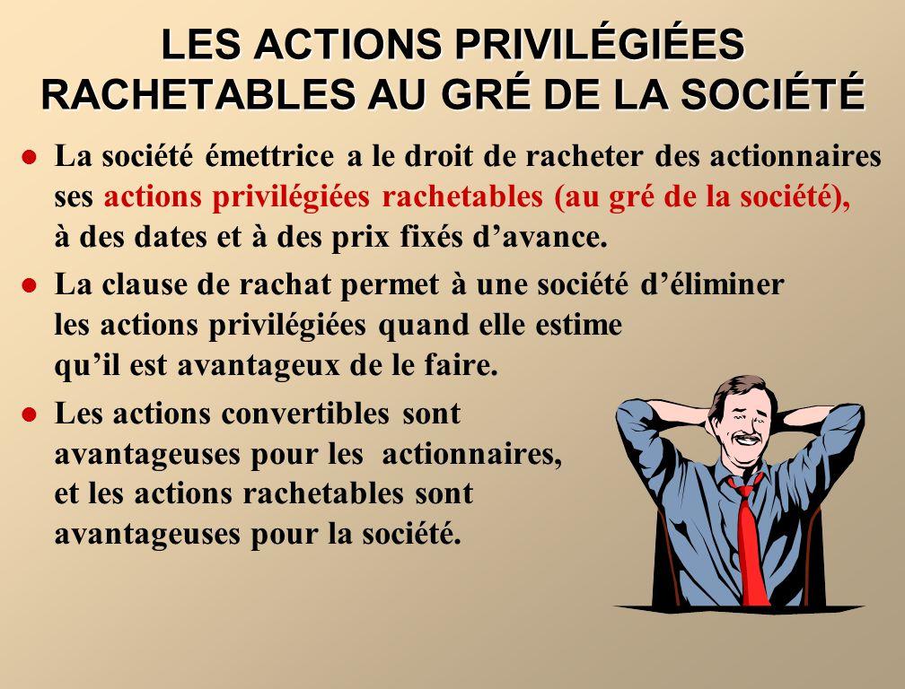 LES ACTIONS PRIVILÉGIÉES RACHETABLES AU GRÉ DE LA SOCIÉTÉ La société émettrice a le droit de racheter des actionnaires ses actions privilégiées rachet
